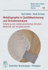 Metallographie in Qualitätssicherung  und Schadensanalyse Anleitung zum metallographischen Arbeiten - Methodik und Vorgehensweise