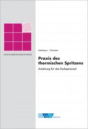 Praxis des thermisches Spritzens Anleitung für das Fachpersonal