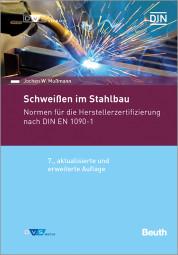 Schweißen im Stahlbau Normen für die Herstellerzertifizierung nach DIN EN 1090-1