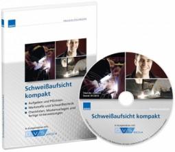Schweißaufsicht kompakt Umfassendes Praxiswissen und Arbeitshilfen für Schweißaufsichtspersonen
