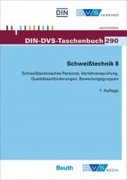Schweißtechnik 8: Europäische Normung: Schweißtechnisches Personal, Verfahrensprüfung, Qualitätsanforderungen, Bewertungsgruppen (DIN-DVS-Taschenbuch 290)