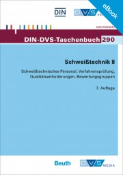 E-Book - Schweißtechnik 8: Europäische Normung: Schweißtechnisches Personal, Verfahrensprüfung, Qualitätsanforderungen, Bewertungsgruppen (DIN-DVS-Taschenbuch 290)