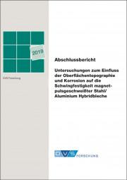 Untersuchungen zum Einfluss der Oberflächentopographie und Korrosion auf die Schwingfestigkeit magnetpulsgeschweißter Stahl/Aluminium Hybridbleche