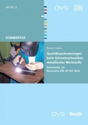 Qualitätsanforderungen beim Schmelzschweißen von metallischen Werkstoffen - Kommentar zur Normenreihe DIN EN ISO 3834
