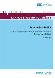 Schweißtechnik 6: Elektronenstrahlschweißen, Laserstrahlschweißen Normen, Richtlinien und Merkblätter (DIN-DVS-Taschenbuch 283)