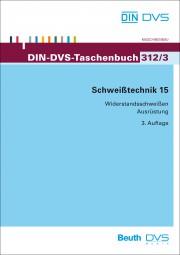 Schweißtechnik 15: Widerstandsschweißen Ausrüstung (DIN-DVS-Taschenbuch 312/3)