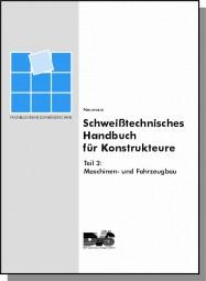 Schweißtechnisches Handbuch für Konstrukteure Teil 3: Maschinen- und Fahrzeugbau